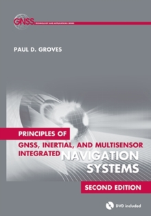 Principles of GNSS, Inertial, and Multisensor Integrated Navigation Systems, Hardback