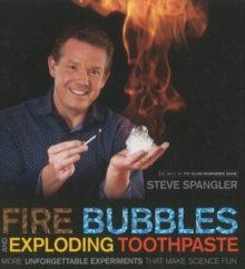 Fire Bubbles & Exploding Toothpaste : More Unforgettable Experiments That Make Science Fun, Paperback