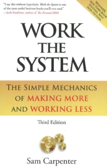 Work the System : The Simple Mechanics of Making More & Working Less, Hardback