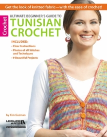 Ultimate Beginner's Guide to Tunisian Crochet : Get the Look of Knitted Fabric - with the Ease of Crochet!, Paperback