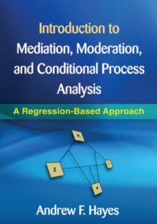 Introduction to Mediation, Moderation, and Conditional Process Analysis : A Regression-Based Approach, Hardback