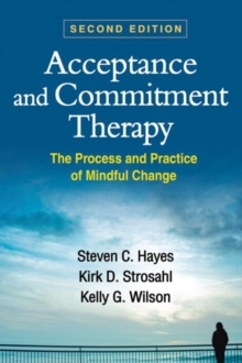Acceptance and Commitment Therapy : The Process and Practice of Mindful Change, Hardback