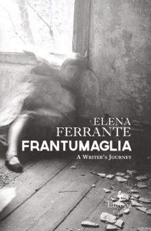 Frantumaglia : An Author's Journey Told Through Letters, Interviews, and Occasional Writings, Hardback