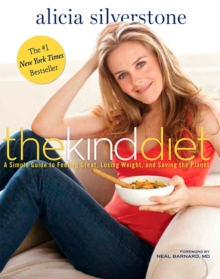 The Kind Diet : A Simple Guide to Feeling Great, Losing Weight, and Saving the Planet, Paperback