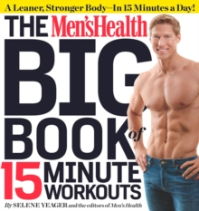 The Men's Health Big Book of 15-minute Workouts : A Leaner, Stronger, More Muscular You - in Half the Time!, Paperback