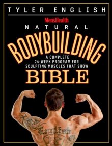 The Men's Health Bodybuilding Bible : The Complete Natural Guide to Sculpting Muscles That Show, Paperback