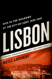 Lisbon : War in the Shadows of the City of Light, 1939-1945, Paperback