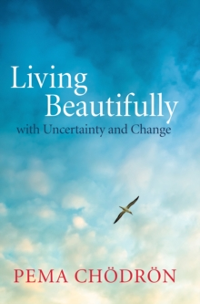Living Beautifully : With Uncertainty and Change, Paperback Book