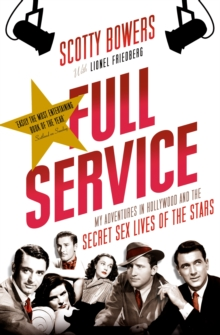 Full Service : My Adventures in Hollywood and the Secret Sex Lives of the Stars, Paperback Book