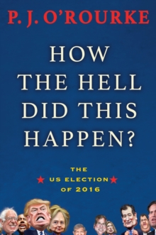 How the Hell Did This Happen? : The US Election of 2016, Hardback Book