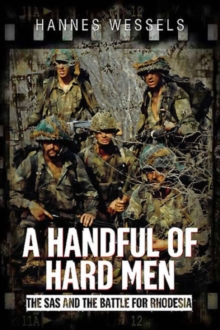 A Handful of Hard Men : The SAS and the Battle for Rhodesia, Hardback