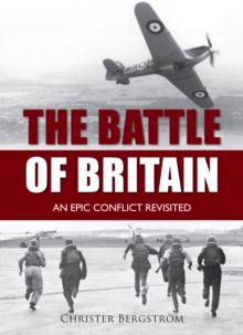 The Battle of Britain : An Epic Conflict Revisited, Hardback