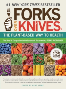 Forks Over Knives : the Plant-based Way to Health, Paperback