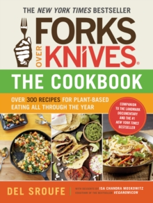 Forks Over Knives - The Cookbook : A Year of Meals, Paperback