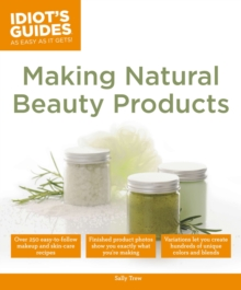 Idiot's Guides: Making Natural Beauty Products, Paperback