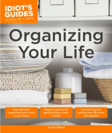 Idiot's Guides: Organizing Your Life, Paperback