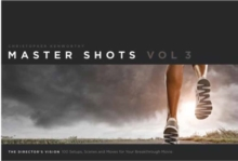 Master Shots Volume 3 : The Director's Vision: 100 Setups, Scenes and Moves for Your Breakthrough Movie Vol. 3, Paperback Book