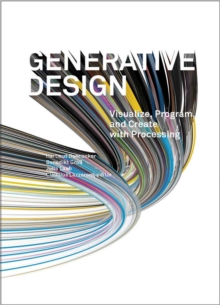 Generative Design : Visualize, Program, and Create with Processing, Hardback