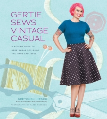 Gertie Sews Vintage Casual : A Modern Guide to Sportswear Styles of the 1940s and 1950s, Hardback Book