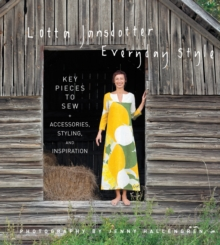 Lotta Jansdotter Everyday Style : Key Pieces to Sew + Accessories, Styling, and Inspiration, Hardback