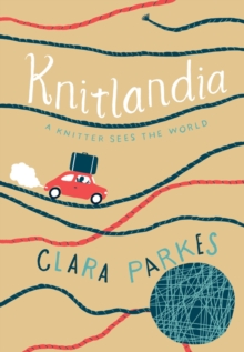 Knitlandia : A Knitter Sees the World, Hardback
