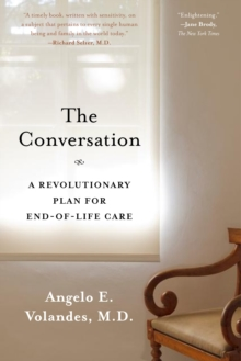 The Conversation : A Revolutionary Plan for End-of-Life Care, Paperback