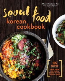 Seoul Food Korean Cookbook : Korean Cooking Form Kimchi and Bibimbap to Fried Chicken and Bingsoo, Paperback