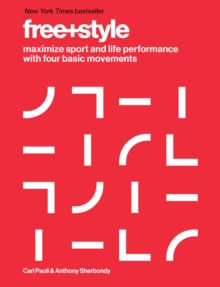 Free+Style : Maximize Sport and Life Performance with Four Basic Movements, Hardback