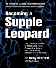 Becoming A Supple Leopard : The Ultimate Guide to Resolving Pain, Preventing Injury, and Optimizing Athletic Performance, Hardback
