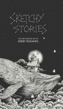Sketchy Stories : The Sketchbook Art of Kerby Rosanes, Paperback
