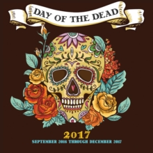 Day of the Dead : 16-Month Calendar September 2016 Through December 2017, Calendar Book