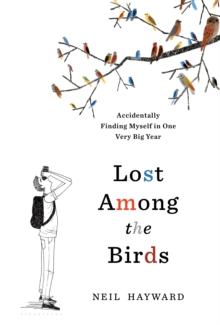 Lost Among the Birds : Accidentally Finding Myself in One Very Big Year, Hardback
