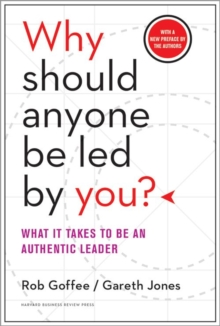 Why Should Anyone be Led by You? : What it Takes to be an Authentic Leader WITH A New Preface by the Authors, Hardback