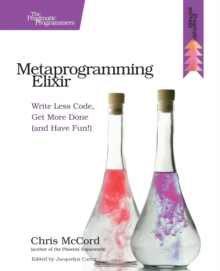 Metaprogramming Elixir : Write Less Code, Get More Done (and Have Fun!), Paperback