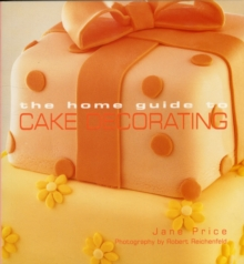 The Home Guide to Cake Decorating, Paperback Book