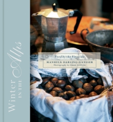 Winter in the Alps : Food by the Fireside, Hardback Book