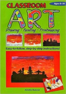 Classroom Art (Middle Primary) : Drawing, Painting, Printmaking: Ages 8-10, Paperback