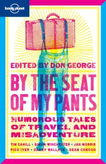 By the Seat of My Pants : Humorous Tales of Travel and Misadventure, Paperback