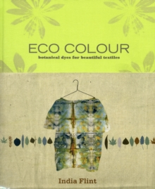 Eco Colour : Botanical Dyes for Beautiful Textiles, Hardback