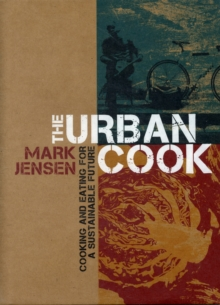 The Urban Cook : Cooking and Eating for a Sustainable Future, Hardback