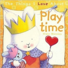 The Things I Love About Playtime, Hardback Book