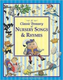 Trace Moroney's A Classic Treasury of Nursery Songs and Rhymes, Hardback