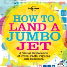 How to Land a Jumbo Jet : A Visual Exploration of Travel Facts, Figures and Ephemera No. 1, Paperback