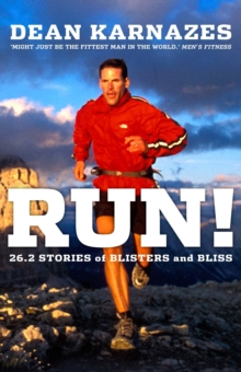 Run! : 26.2 Stories of Blisters and Bliss, Paperback