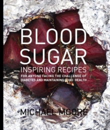 Blood Sugar : Inspiring Recipes for Anyone Facing the Challenge of Diabetes and Maintaining Good Health, Hardback
