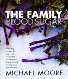 Blood Sugar - the Family : Everyday Recipes for Any Family Facing the Challenge of Diabetes and Maintaining Good Health, Hardback