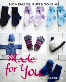 Made for You : Homemade Gifts to Give, Paperback