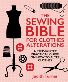 The Sewing Bible for Clothes Alterations : A Step-by-Step Practical Guide on How to Alter Clothes, Hardback