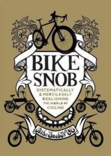 Bike Snob : Systematically and Mercilessly Realigning the World of Cycling, Hardback