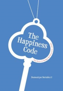 The Happiness Code : Ten Keys to Being the Best You Can be, Hardback